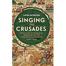 Singing the Crusades: French and Occitan Lyric Responses to the Crusading Movements, 1137-1336 (0)