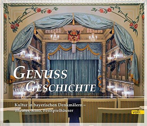 (Genuss mit Geschichte: Kultur in bayerischen Denkmälern - Theater, Kino, Festspielhäuser)