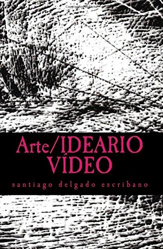 Arte/IDEARIO VÍDEO: una defensa de la praxis por santiago delgado escribano