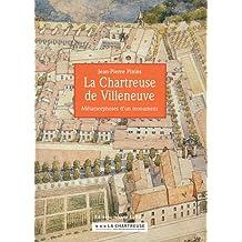 La Chartreuse de Villeneuve : Métamorphoses d'un monument