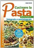 Cucinare la pasta biologica, integrale e semintegrale