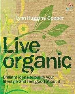 Live Organic (52 Brilliant Ideas) von [Huggins-Cooper, Lynn]