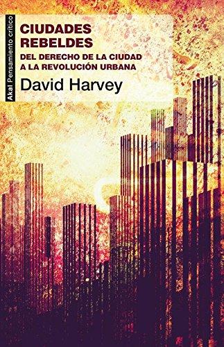 Ciudades rebeldes: Del derecho de la ciudad a la revolución urbana par David Harvey