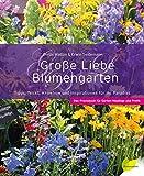 Große Liebe Blumengarten: Tipps, Tricks, Knowhow und Inspirationen für Ihr Paradies - Gerda Walton, Erwin Seidemann