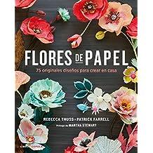 Flores de papel: 75 originales diseños para crear en casa (Manualidades)