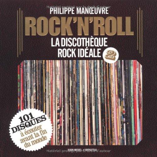 Rock'n'roll - tome 2: La discothèque rock idéale. 101 disques à écouter avant la fin du monde par Philippe Manoeuvre
