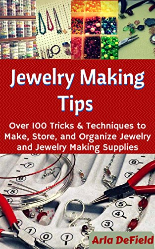 jewelry-making-tips-over-100-tricks-and-techniques-to-make-store-and-organize-jewelry-and-jewelry-ma