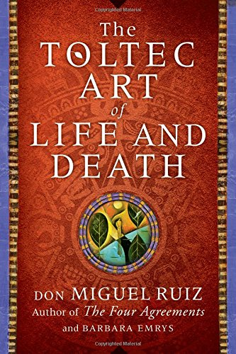 The Toltec Art of Life and Death por Don Miguel Ruiz, Barbara Emrys