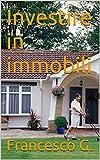 Scarica Libro Investire in immobili (PDF,EPUB,MOBI) Online Italiano Gratis