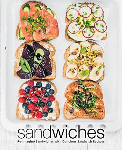 Sandwiches: Re-Imagine Sandwiches with Delicious Sandwich