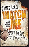 Watch Me - Ich werde es wieder tun: Thriller (Jefferson Winter) von James Carol