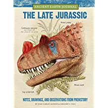 The Late Jurassic: Ancient Earth Journal: Notes, Drawings, and Observations from Prehistory