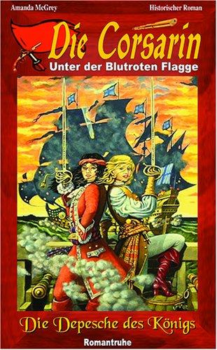 Die Corsarin - Die Depesche des Königs: Unter der Blutroten Flagge (Livre en allemand)
