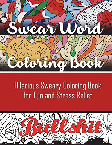 Swear Word Coloring Book: Hilarious Sweary Coloring book For Fun and Stress Relief por Adult Coloring Books