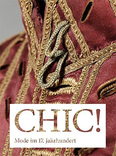 CHIC! Mode im 17. Jahrhundert: Der Bestand im Hessischen Landesmuseum Darmstadt - Begleitbuch zur gleichnahmigen Ausstellung im Hessischen Landesmuseum Darmstadt vom 15.07.-16.10.2016