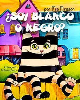 Cuentos Infantiles: Soy Blanco O Negro (Un Grandioso Libro para Niños Sobre Un Genial Gato Rayado, Сuentos Infantiles, Cuentos Para Niños 3-7 Años, ...
