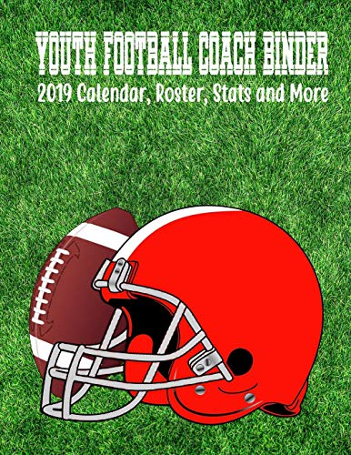 Youth Football Coach Binder: 2019 Calendar, Roster, Stats And More (Coach Binder)