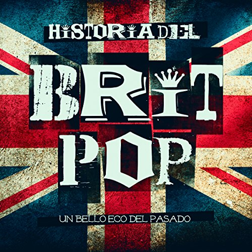 Historia del Brit Pop: Un bello eco del pasado [The History of Brit Pop: A Beautiful Echo from the Past]  Audiolibri