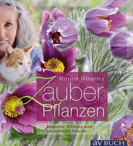 Miriam Wiegeles Zauberpflanzen: Magische Wirkung und zauberhafte Rituale (Grüne Traumwelten)