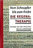 Vom Schnupfen bis zum Krebs - Die Regena-Therapie: Auszüge aus den Schriften von G. C. Stahlkopf