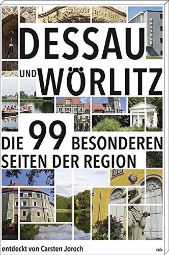 Dessau und Wörlitz: Die 99 besonderen Seiten der Region