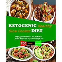 Ketogenic Slow Cooker Recipes: 200 keto Slow Cooker (Crock Pot) Recipes, Chef Approved, Delicious Low Carb Slow Cooker Recipes, For Super Fast Weight Loss ... Recipes for Healthy Living (English Edition)