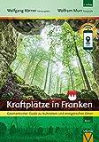 Kraftplätze in Franken - Geomantischer Guide zu Kultstätten und energetischen Orten - Wolfgang Körner