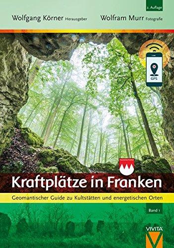 Preisvergleich Produktbild Kraftplätze in Franken - Geomantischer Guide zu Kultstätten und energetischen Orten