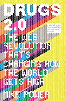 Drugs 2.0: The Web Revolution That's Changing How the World Gets High par [Power, Mike]