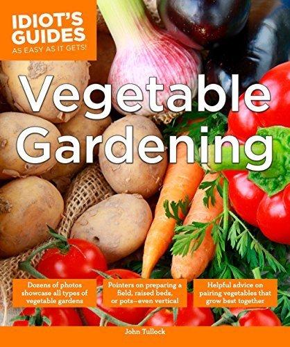 Idiot's Guides: Vegetable Gardening by John Tullock (2015-01-06)