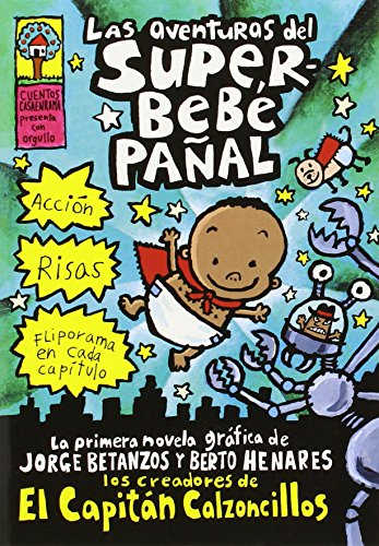 Las Aventuras de Superbebé Pañal (the Adventures of Super Diaper Baby): (spanish Language Edition of the Adventures of Super Diaper Baby) (El Superbebe Panal / Super Diaper Baby)