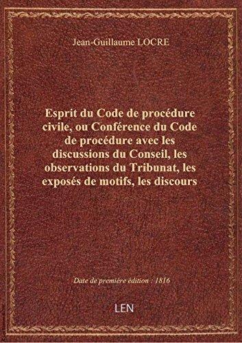 Esprit du Code de procédure civile, ou Conférence du Code de procédure avec les discussions du Conse