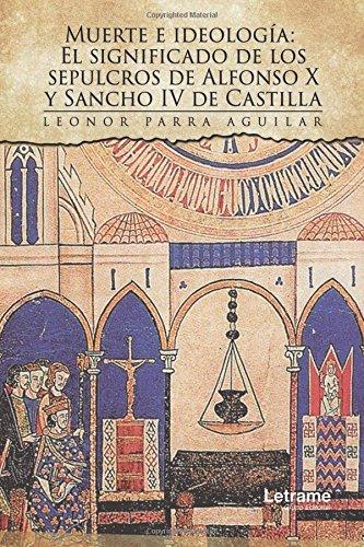 Portada del libro Muerte e ideología: El significado de los sepulcros de Alfonso X y Sancho IV de Castilla (Investigación)