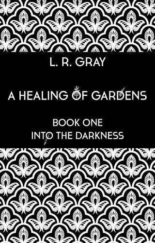A Healing of Gardens: Book one