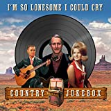 I'm So Lonesome I Could Cry - Country Jukebox