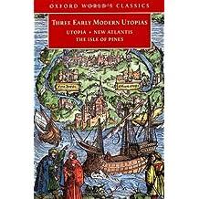 Three Early Modern Utopias: Thomas More: Utopia / Francis Bacon: New Atlantis / Henry Neville: The Isle of Pines: Sir Thomas More's Utopia, Francis ... Isle of Pines (Oxford World's Classics) by Thomas More (1999-11-04)