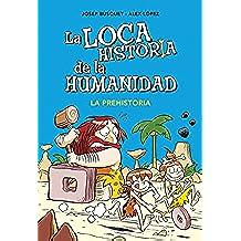 La prehistoria (La loca historia de la humanidad 1) (No ficción ilustrados)