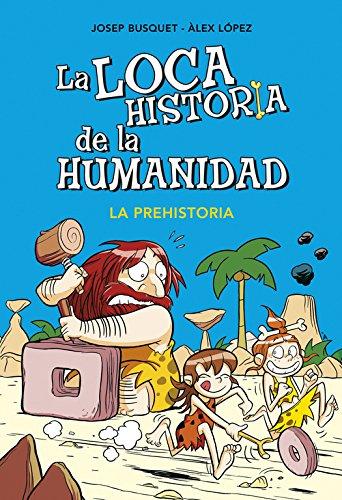 La prehistoria (La loca historia de la humanidad 1) (No ficción ilustrados) por Josep Busquet