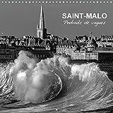 Saint-Malo portraits de vagues : Les grandes marées du pays de Saint-Malo. Calendrier mural 2016