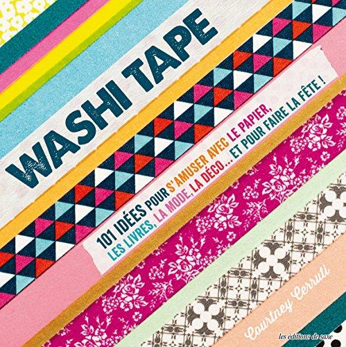 washi-tape-101-idees-pour-samuser-avec-le-papier-les-livres-la-mode-la-deco-et-pour-faire-la-fete-