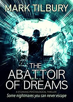 The Abattoir of Dreams: a stunning psychological thriller by [Tilbury, Mark]