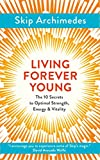 Living Forever Young: The Ten Secrets to Optimal Strength, Energy & Vitality