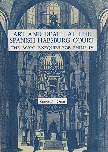 Art and Death at the Spanish Habsburg Court: The Royal Exequies for Philip IV by Steven N. Orso (1989-10-02)