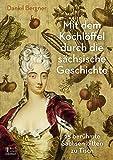 Mit dem Kochlöffel durch die sächsische Geschichte: 25 berühmte Sachsen bitten zu Tisch