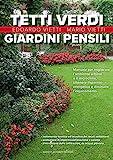 Tetti verdi e giardini pensili. Manuale per migliorare l'ambiente urbano e il microclima, ottenere risparmio energetico e diminuire l'inquinamento