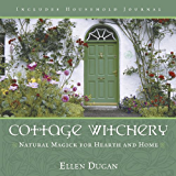 Cottage Witchery: Natural Magick for Hearth and Home