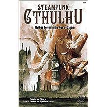 Steampunk Cthulhu: Mythos Terror in the Age of Steam (Chaosium Fiction #6054) by Jeffrey Thomas, Adam Bolivar, Carrie Cuinn, Edward M. Erdela (2014) Paperback
