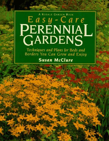 Easy-Care Perennial Gardens: Techniques and Plans for Beds and Borders You Can Grow and Enjoy (Rodale Garden Book) by Susan McClure (1997-03-02)