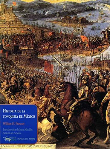 Historia de la conquista de México (Papeles del tiempo nº 2) por William H. Prescott