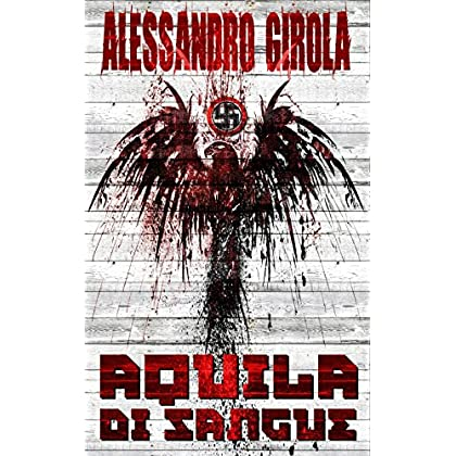 Aquila Di Sangue: Il Dio Del Quarto Reich